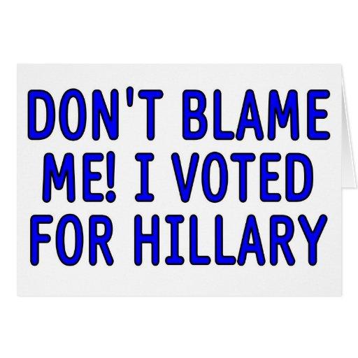 ¡No me culpe! Voté por Hillary Tarjeta De Felicitación