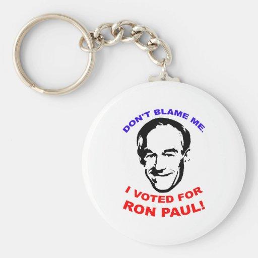 No me culpe. ¡Voté por Ron Paul! Llaveros Personalizados