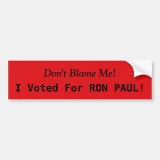 ¡No me culpe! ¡Voté por RON PAUL! Pegatina Para Auto