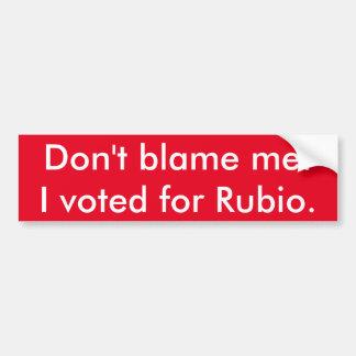 ¡No me culpe! Voté por Rubio. Pegatina Para Auto