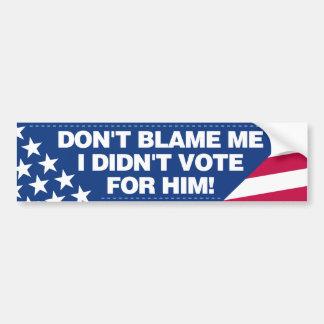¡No me culpe, yo no votó por él! Pegatina Para Auto