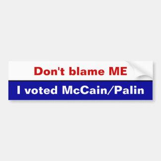 No me culpe, yo votó McCain/Palin Pegatina De Parachoque