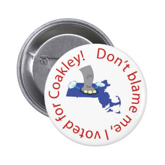 ¡No me culpe, yo votó por Coakley! Pin Redondo De 2 Pulgadas