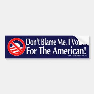 No me culpe, yo votó por el americano pegatina de parachoque