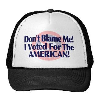 No me culpe, yo votó por el americano gorras