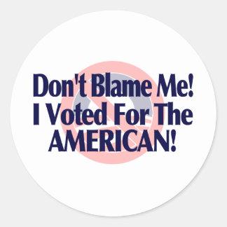 No me culpe, yo votó por el americano pegatina redonda