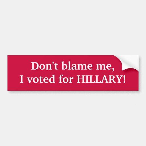 ¡No me culpe, yo votó por HILLARY! Etiqueta De Parachoque