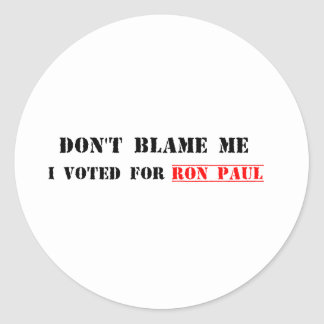 No me culpe, yo votó por Ron Paul Pegatina Redonda