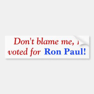 ¡No me culpe, yo votó por Ron Paul! Pegatina Para Auto