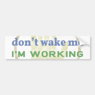 No me despierte, yo están trabajando etiqueta de parachoque