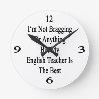 No me estoy jactando o todo menos mi Teache inglés Reloj Redondo Mediano