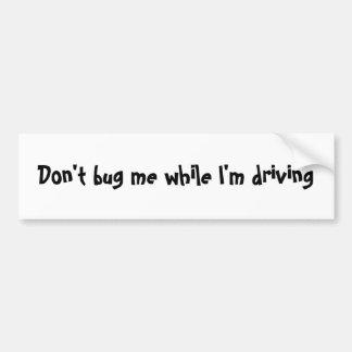 No me fastidie mientras que estoy conduciendo pegatina para auto
