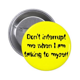 No me interrumpa cuando estoy hablando conmigo mis pin