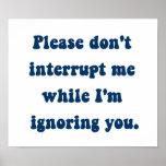 No me interrumpa mientras que le estoy ignorando posters
