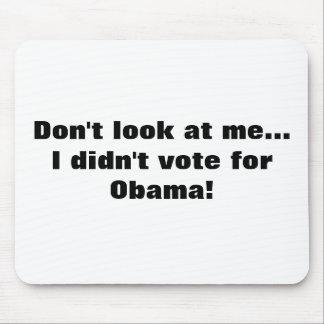 No me mire… ¡No voté por Obama! Tapetes De Ratón