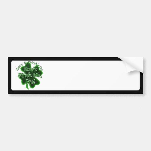 ¡No me pellizque, Bro, él es el día de St Patrick! Pegatina De Parachoque