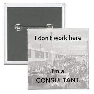No me trabajo aquí… soy un CONSULTANT1 Pin Cuadrada 5 Cm