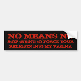 No Means No Message to Religious Right Bumper Sticker