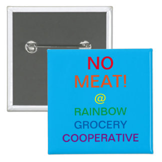 NO MEAT AT RAINBOW GROCERY COOPERATIVE! BUTTON