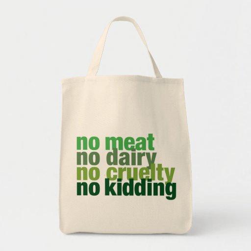 No Meat, No Dairy, No Cruelty, No Kidding: Tote Grocery Tote Bag