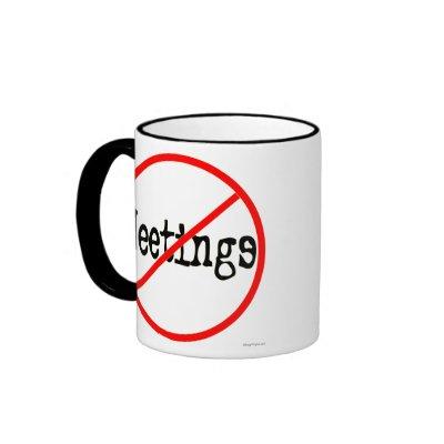 http://rlv.zcache.com/no_meetings_customized_funny_office_saying_mug-p1687957516897365032opcc_400.jpg
