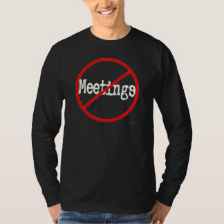 No Meetings Funny Office Humor Slogan T-Shirt