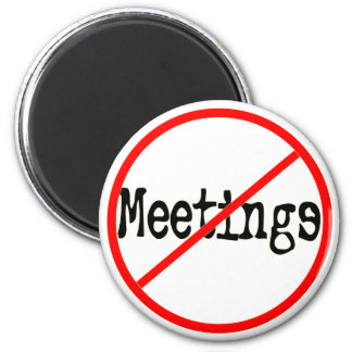 No Meetings Funny Office Saying 2 Inch Round Magnet