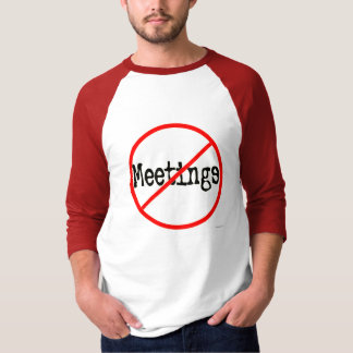 No Meetings Funny Office Saying T Shirt