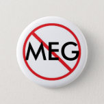 NO MEG PINBACK BUTTON