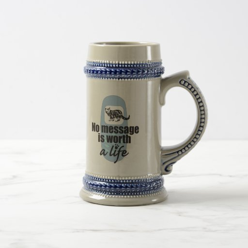 No Message is Worth a Life Beer Stein