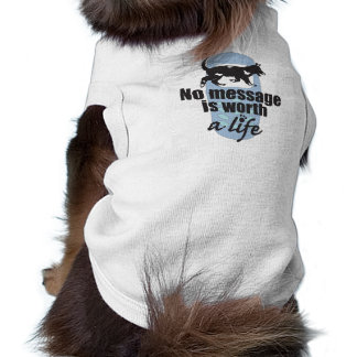No Message is Worth a Life Dog T Shirt