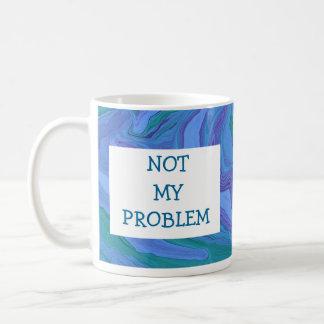 no mi taza del problema
