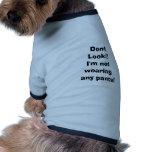 ¡No mire! No estoy llevando ninguna camisa de los  Camisetas De Mascota