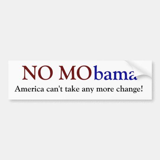 NO MObama, America can't take any more change! Bumper Sticker