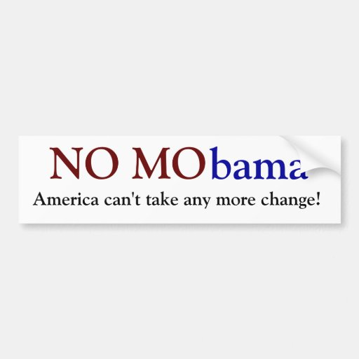 NO MObama, America can't take any more change! Car Bumper Sticker