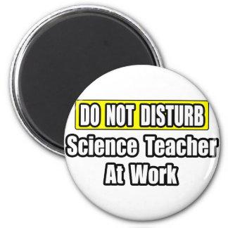 No moleste… al profesor de ciencias en el trabajo imán redondo 5 cm