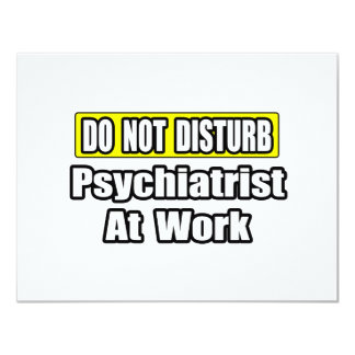 """No moleste… al psiquiatra en el trabajo invitación 4.25"""" x 5.5"""""""