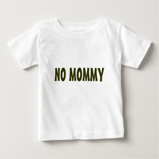 NO MOMMY TEE SHIRTS