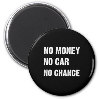 NO MONEY. NO CAR. NO CHANCE. FRIDGE MAGNETS