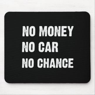 NO MONEY. NO CAR. NO CHANCE. MOUSE PADS
