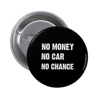 NO MONEY. NO CAR. NO CHANCE. PIN