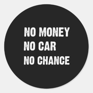 NO MONEY. NO CAR. NO CHANCE. ROUND STICKERS