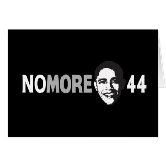 NO MORE 44 - Anti Obama Card