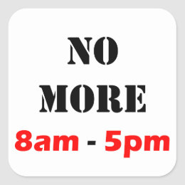 No More 8-5 Jobs- T-shirts & Other Products Square Sticker