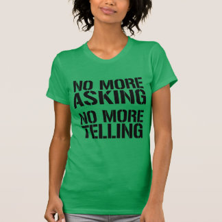 No More Asking. No More Telling T-Shirt