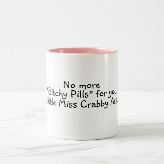 No More Bitchy Pills For You Little Miss Crabby As Two-Tone Coffee Mug