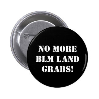 No More BLM Land Grabs! Round Button