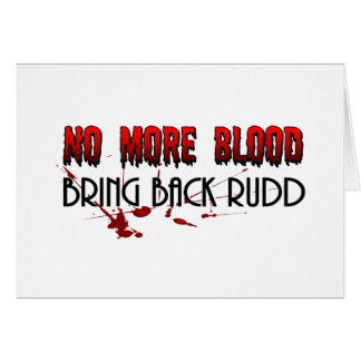 No more Blood, Bring back Rudd Card