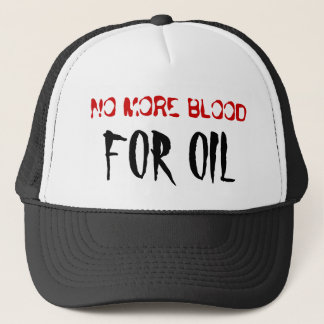 NO MORE BLOOD, FOR OIL TRUCKER HAT