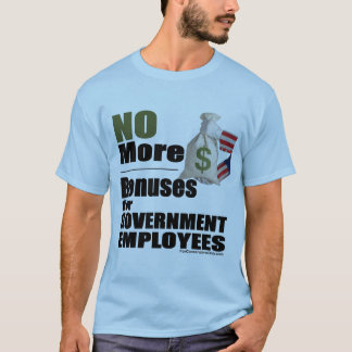 No More Bonuses for Government  Employees T-Shirt